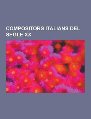 Compositors Italians del Segle XX: Lorenzo Perosi, Luciano Berio, Nino Rota, Gian Francesco Malipiero, Luigi Dallapiccola, Ildebrando Pizzetti, Ottori 9781230746944