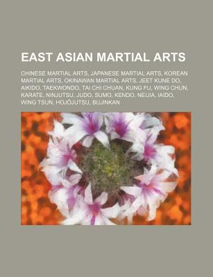 East Asian martial arts: Chinese martial arts, Japanese martial arts, Korean martial arts, Okinawan martial arts, Jeet Kune Do, Aikido Source: Wikipedia