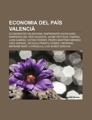 Economia del Pa S Valenci: Economistes Valencians, Empresaris Valencians, Empreses del Pa?'s Valenci , Jaume Ort Ruiz, Famosa 9781232715740