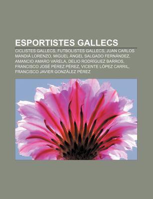 Esportistes Gallecs: Ciclistes Gallecs, Futbolistes Gallecs, Juan Carlos Mandi Lorenzo, Miguel Ngel Salgado Fern Ndez, Amancio Amaro Varela 9781232718345