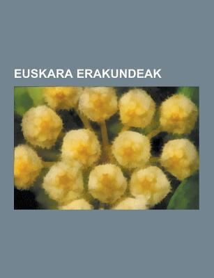 Euskara Erakundeak: Aek, Elhuyar Fundazioa, Euskal Herriko Unibertsitateko Euskara Institutua, Euskaltzaindia, Euskararen Nafar Institutua, Eusko Jaur 9781230832944