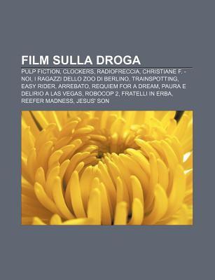 Film Sulla Droga: Pulp Fiction, Clockers, Radiofreccia, Christiane F. - Noi, I Ragazzi Dello Zoo Di Berlino, Trainspotting, Easy Rider