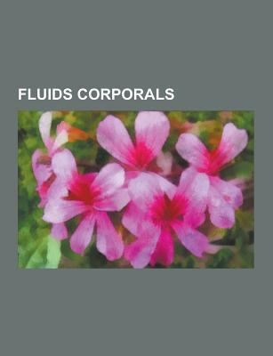 Fluids Corporals: Llet, Cerumen, Ejaculacio Femenina, Fluix Vaginal, Saliva, Humor Vitri, Llet Materna, Loqui, Quim, Mucositat, Liquid Intersticial, L