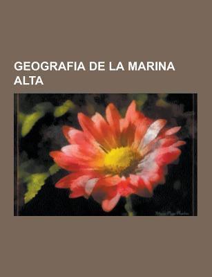 Geografia de La Marina Alta: Entitats de Poblacio de La Marina Alta, Municipis de La Marina Alta, Platges de La Marina Alta, Rius I Barrancs de La Mar 9781230746968
