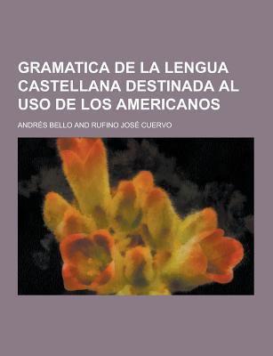 Gramatica de La Lengua Castellana Destinada Al USO de Los Americanos 9781230450520