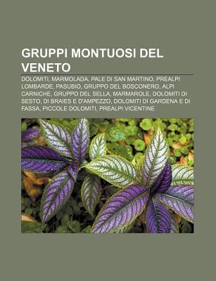 Gruppi Montuosi del Veneto: Dolomiti, Marmolada, Pale Di San Martino, Prealpi Lombarde, Pasubio, Gruppo del Bosconero, Alpi Carniche