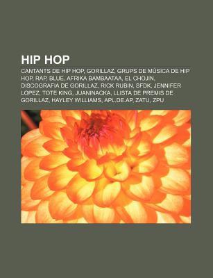 Hip Hop: Cantants de Hip Hop, Gorillaz, Grups de M Sica de Hip Hop, Rap, Blue, Afrika Bambaataa, El Chojin, Discografia de Gori
