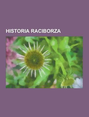 Historia Raciborza: Demografia Raciborza, Walki O Raciborz, Ksi Stwo Raciborskie, Klasztor Dominikanow W Raciborzu, Sosienka, Fabryka Czekolady Franci 9781230727240