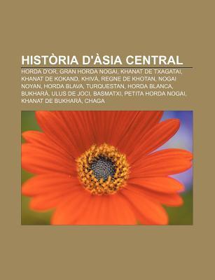 Hist RIA D' Sia Central: Horda D'Or, Gran Horda Nogai, Khanat de Txagatai, Khanat de Kokand, Khiv, Regne de Khotan, Nogai Noyan, Horda Blava