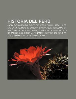 Hist RIA del Per: Jaciments Arqueol Gics del Per , Chim , Batalla de Las Salinas, Moche, Sacsayhuam N, Guerra Equador-Per , Machu Picchu 9781232723394