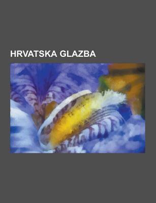 Hrvatska Glazba: Diskografske Ku E U Hrvatskoj, Hrvatska Narodna Glazba, Hrvatske Domoljubne Pjesme, Hrvatske Glazbene Nagrade, Hrvatske Glazbene Udru 9781230845241