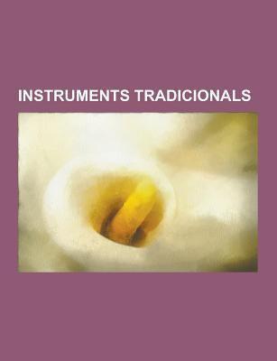 Instruments Tradicionals: Cornamusa, Huqin, Gaita, Duduk, Gralla, Morin Khuur, Viola de Roda, Ney, Arpa de Boca, Dolcaina, Gadulka, Rebab, Mandolina,  9781230746906