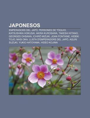 Japonesos: Emperadors del Jap , Persones de T Quio, Katsushika Hokusai, Akira Kurosawa, Takeshi Kitano, Georges Ohsawa, Ichir Miz 9781232724568
