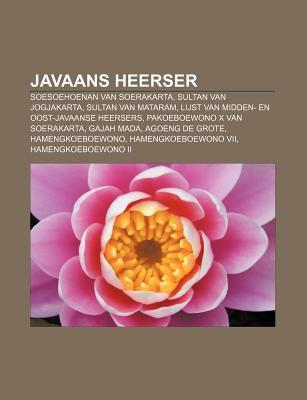 Javaans Heerser: Soesoehoenan Van Soerakarta, Sultan Van Jogjakarta, Sultan Van Mataram, Lijst Van Midden- En Oost-Javaanse Heersers 9781232590699