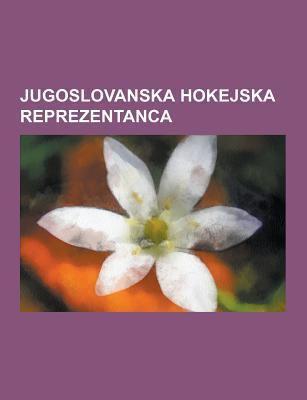 Jugoslovanska Hokejska Reprezentanca: Jugoslavija Na Svetovnih Prvenstvih V Hokeju Na Ledu, Jugoslavija Na Zimskih Olimpijskih Igrah - Hokej Na Ledu,  9781230748788