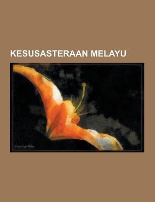 Kesusasteraan Melayu: Hikayat Raja-Raja Pasai, Hikayat Merong Mahawangsa, Senarai Sastera Melayu Mengikut Abjad, Misa Melayu, Hikayat Bayan Budiman, P 9781230846224