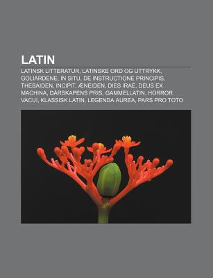 Latin: Latinsk Litteratur, Latinske Ord Og Uttrykk, Goliardene, in Situ, de Instructione Principis, Thebaiden, Incipit, Neide 9781232787501