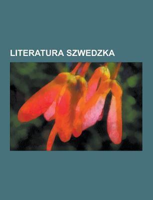 Literatura Szwedzka: Literatura Staroskandynawska, Szwedzcy Pisarze, Szwedzkie Utwory Literackie, Alfred Nobel, Harry Martinson, Eyvind Johnson, Par L 9781230727288