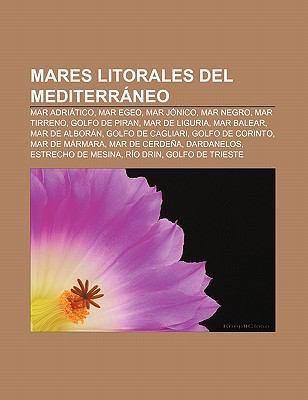 Mares Litorales del Mediterr Neo: Mar Adri Tico, Mar Egeo, Mar J Nico, Mar Negro, Mar Tirreno, Golfo de Piran, Mar de Liguria, Mar Balear