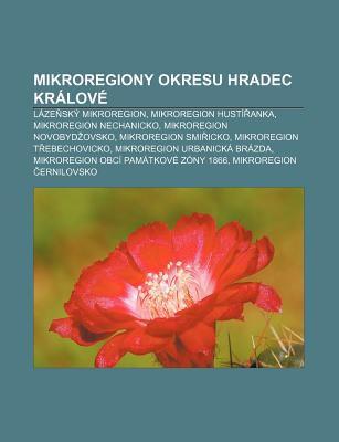 Mikroregiony Okresu Hradec Kr Lov: L Ze Sk Mikroregion, Mikroregion Hust Anka, Mikroregion Nechanicko, Mikroregion Novobyd Ovsko 9781232872290