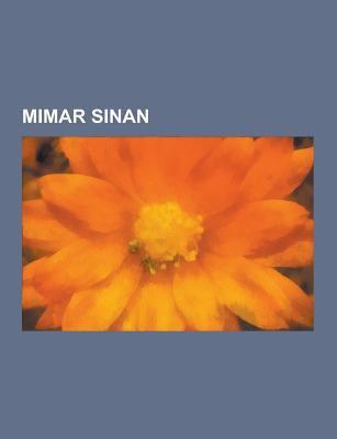 Mimar Sinan: Mimar Sinan' N Eserleri, Suleymaniye Camii, Skenderpa a Camii, Mimar Sinan' N Eserleri Listesi, Selimiye Camii, Haseki Hamam, Rustem Pa a 9781230748412