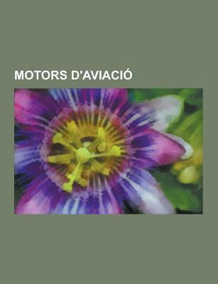 Motors D'Aviacio: Fabricants de Motors D'Aviacio, Motors D'Aviacio Elizalde, Motor D'Aviacio, Hispano Suiza V8, Hispano Suiza V12, Acme Ej200, Citroen 9781230747071