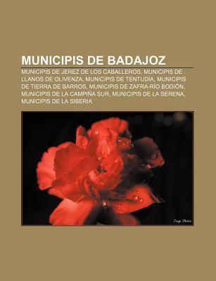 Municipis de Badajoz: Municipis de Jerez de Los Caballeros, Municipis de Llanos de Olivenza, Municipis de Tentud a 9781232727804