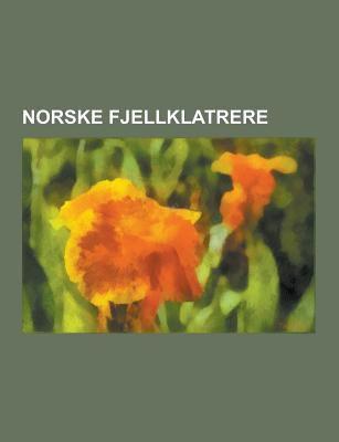 Norske Fjellklatrere: Johan Sverdrup, Arne Naess, Emanuel Mohn, Knut Lykken, Therese Bertheau, Johannes Heftye, Peter Wessel Zapffe, Harald Petersen,  9781230747415