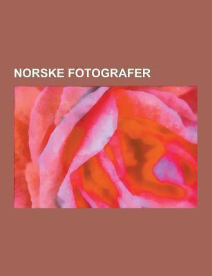 Norske Fotografer: Jo Benkow, Jon Grepstad, Ellisif Wessel, Ronny Kristoffersen, Reinert Olsen, Morten Krogvold, Dag Alveng, Mattis Mathiesen, Robert  9781230747439