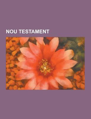Nou Testament: Sermo de La Muntanya, Evangeli, Apocalipsi, Epistoles Paulines, Segona Epistola de Pere, Fragment Muratoria, Epistola de Judes, Sants I 9781230746784