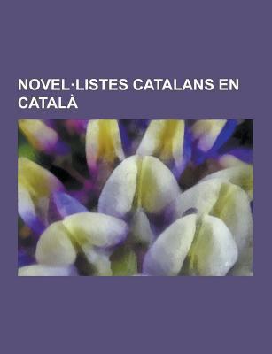 Novel.Listes Catalans En Catala: Novel.Listes Barcelonins Contemporanis En Catala, Salvador Espriu, Josep Maria de Sagarra I de Castellarnau, Salvador 9781230746791