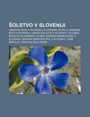 Olstvo V Sloveniji: Osnovne OLE V Sloveniji, Slovenski U?itelji, Srednje OLE V Sloveniji, Visoko Olstvo V Sloveniji 9781233393367