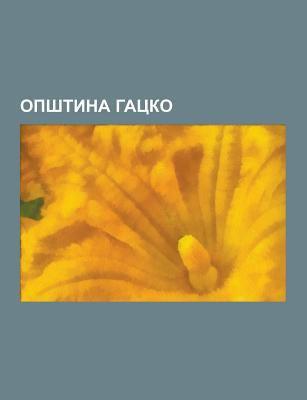 Op Tina Gacko: Ga Ani, Sava Vladislavic Raguzinski, Gacko, Altoman Vojinovic, Ustanak U Hercegovini 1941., Stari Dulic I, Aleksa Buha, Medanic I, Smai 9781230846521