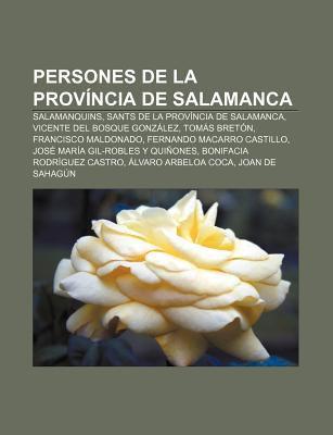 Persones de La Prov Ncia de Salamanca: Salamanquins, Sants de La Prov Ncia de Salamanca, Vicente del Bosque Gonz Lez, Tom?'s Bret N 9781232762133