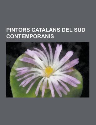 Pintors Catalans del Sud Contemporanis: Josep Marti I Bofarull, Lluis Vila I Vendrell, Jordi Pagans I Monsalvatje, Artur Carbonell I Carbonell, Remedi 9781230746814