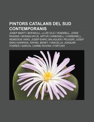 Pintors Catalans del Sud Contemporanis: Josep Mart I Bofarull, Llu?'s Vil I Vendrell, Jordi Pagans I Monsalvatje, Artur Carbonell I Carbonell