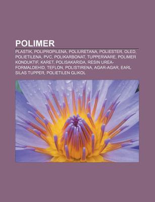 Polimer: Plastik, Polipropilena, Poliuretana, Poliester, Oled, Polietilena, PVC, Polikarbonat, Tupperware, Polimer Konduktif, K 9781233899173