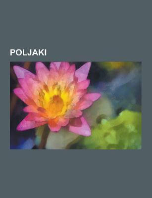 Poljaki: Poljski Ameri Ani, Poljski Nemci, Poljski Kralji, Poljski Plemi I, Seznami Poljakov, J. D. Salinger, Jojo, Jennifer Connelly, Gwyneth Paltrow 9781230748795