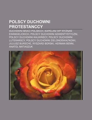Polscy Duchowni Protestanccy: Duchowni Braci Polskich, Kapelani Wp Wyzna Ewangelickich, Polscy Duchowni Adwentystyczni 9781233377770