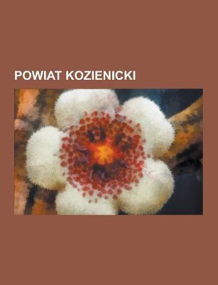 Powiat Kozienicki: Gmina Garbatka-Letnisko, Gmina Gniewoszow, Gmina Grabow Nad Pilic, Gmina G Owaczow, Gmina Kozienice, Gmina Magnuszew, Gmina Sieciec 9781230727844