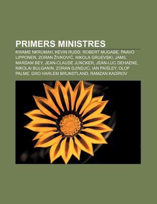 Primers Ministres: Kwame Nkrumah, Kevin Rudd, Robert Mugabe, Paavo Lipponen, Zoran Ivkovi , Nikola Gruevski, Jamil Mardam Bey 9781232732754