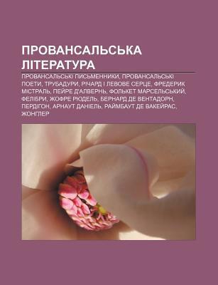 Provansal S Ka Literatura: Provansal S KI Pys Mennyky, Provansal S KI Poety, Trubadury, Richard I Levove Sertse, Frederyk Mistral 9781233857005