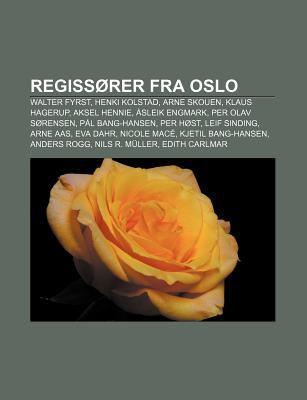 Regiss Rer Fra Oslo: Walter Fyrst, Henki Kolstad, Arne Skouen, Klaus Hagerup, Aksel Hennie, Sleik Engmark, Per Olav S Rensen, P L Bang-Hans 9781232816089