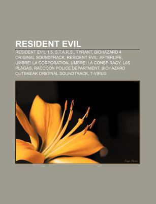 Resident Evil: Resident Evil 1.5, S.T.A.R.S., Tyrant, Biohazard 4 Original Soundtrack, Resident Evil: Afterlife, Umbrella Corporation 9781232532439