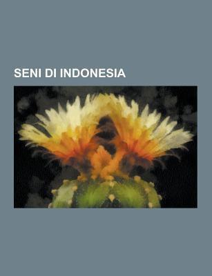 Seni Di Indonesia: Angklung, Seni Tradisional Banyumasan, Degung, Madihin, Jaipongan, Kuda Renggong, Sisingaan, Pantun Sunda, Lamut, Mamanda, Jaringan 9781230846071