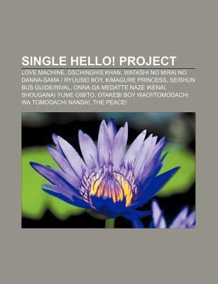 Single Hello! Project: Love Machine, Dschinghis Khan, Watashi No Mirai No Danna-Sama - Ryuusei Boy, Kimagure Princess, Seishun Bus Guide-Riva 9781233955190