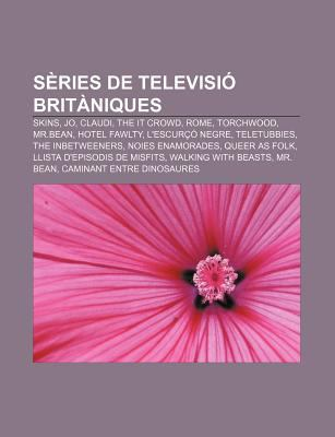 S Ries de Televisi Brit Niques: Skins, Jo, Claudi, the It Crowd, Rome, Torchwood, MR.Bean, Hotel Fawlty, L'Escur Negre, Teletubbies 9781232736448