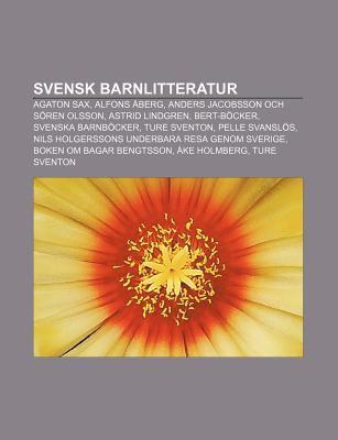 Svensk Barnlitteratur: Agaton Sax, Alfons Berg, Anders Jacobsson Och S Ren Olsson, Astrid Lindgren, Bert-B Cker, Svenska Barnb Cker 9781231614570