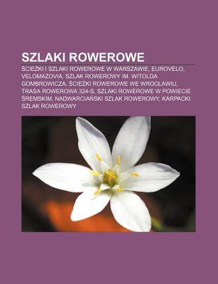 Szlaki Rowerowe: Cie KI I Szlaki Rowerowe W Warszawie, Eurovelo, Velomazovia, Szlak Rowerowy Im. Witolda Gombrowicza 9781232665335