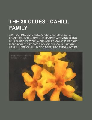 The 39 Clues - Cahill Family: A King's Ransom, Bhaile Anois, Branch Crests, Branches, Cahill Timeline, Casper Wyoming, Ching Shih, Clues, Ekaterina